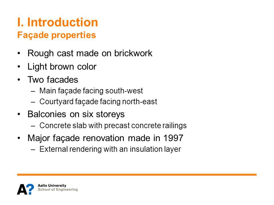I. Introduction Façade properties Rough cast made on brickwork Light brown color Two facades –Main façade facing south-west –Courtyard façade facing n