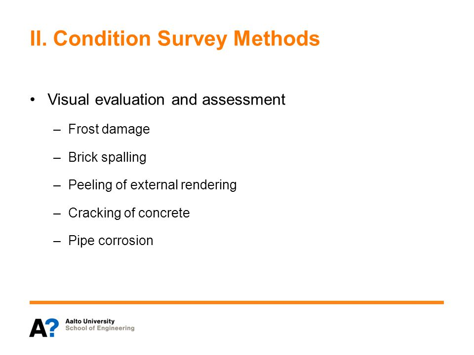 II. Condition Survey Methods Visual evaluation and assessment –Frost damage –Brick spalling –Peeling of external rendering –Cracking of concrete –Pipe
