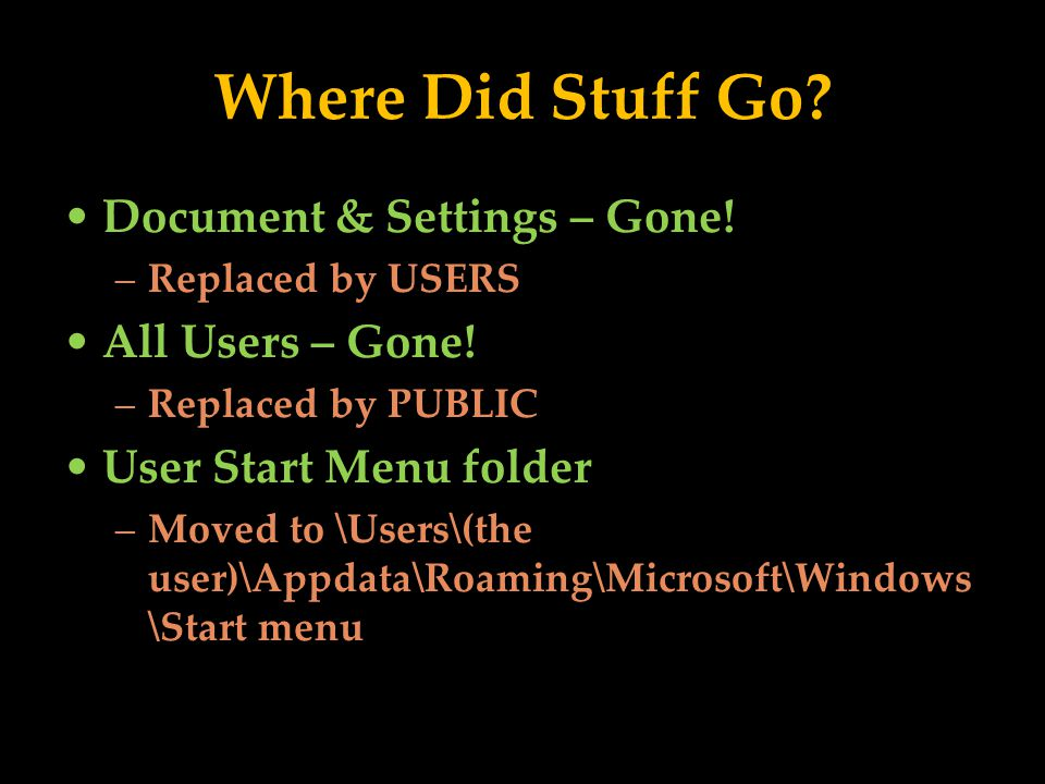 Where Did Stuff Go. Document & Settings – Gone. –Replaced by USERS All Users – Gone.