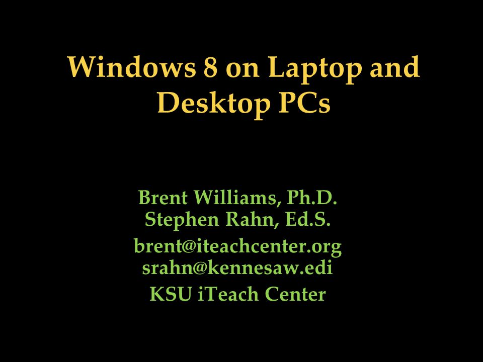 Windows 8 on Laptop and Desktop PCs Brent Williams, Ph.D.