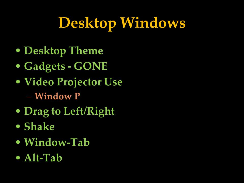 Desktop Windows Desktop Theme Gadgets - GONE Video Projector Use –Window P Drag to Left/Right Shake Window-Tab Alt-Tab