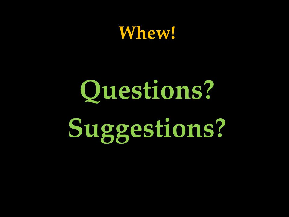 Whew! Questions Suggestions Get This Presentation: