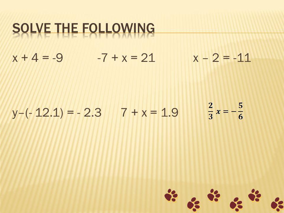 x + 4 = -9-7 + x = 21 x – 2 = -11 y–(- 12.1) = - 2.3 7 + x = 1.9