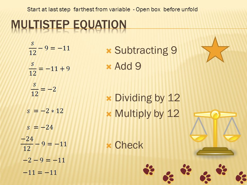 Subtracting 9 Add 9 Dividing by 12 Multiply by 12 Check Start at last step farthest from variable - Open box before unfold