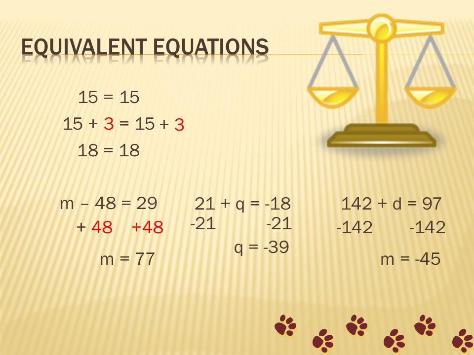 15 = 15 15 + 3 = 15 18 = 18 m – 48 = 29 + 3 21 + q = -18142 + d = 97 + 48 +48 m = 77 -21 q = -39 -142 m = -45