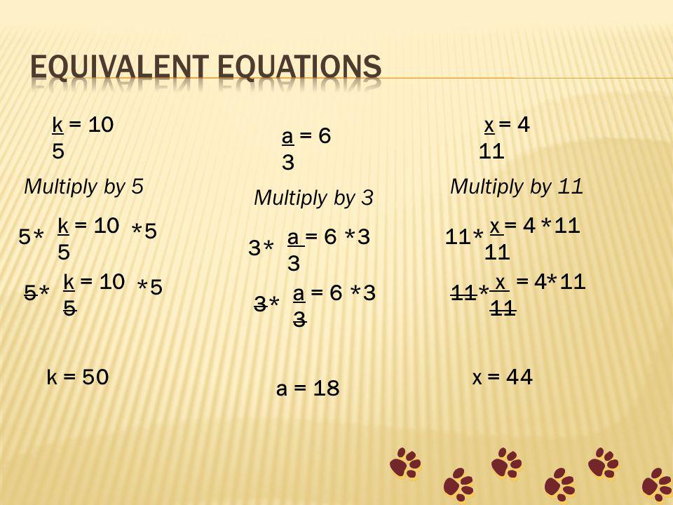 Multiply by 5 k = 50 k = 10 5 k = 10 5 5* *5 k = 10 5 5*5* *5 Multiply by 3 a = 18 a = 6 3 a = 6 3 3* *3 a = 6 3 3*3* *3 Multiply by 11 x = 44 x = 4 11 x = 4 11 11* *11 x = 4 11 11* *11