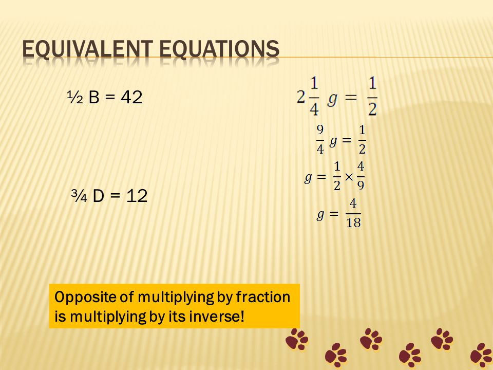 Opposite of multiplying by fraction is multiplying by its inverse! ½ B = 42 ¾ D = 12