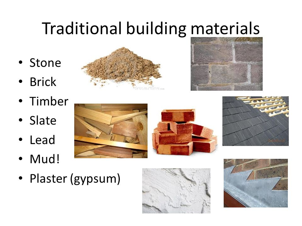 Traditional building materials Stone Brick Timber Slate Lead Mud! Plaster (gypsum)