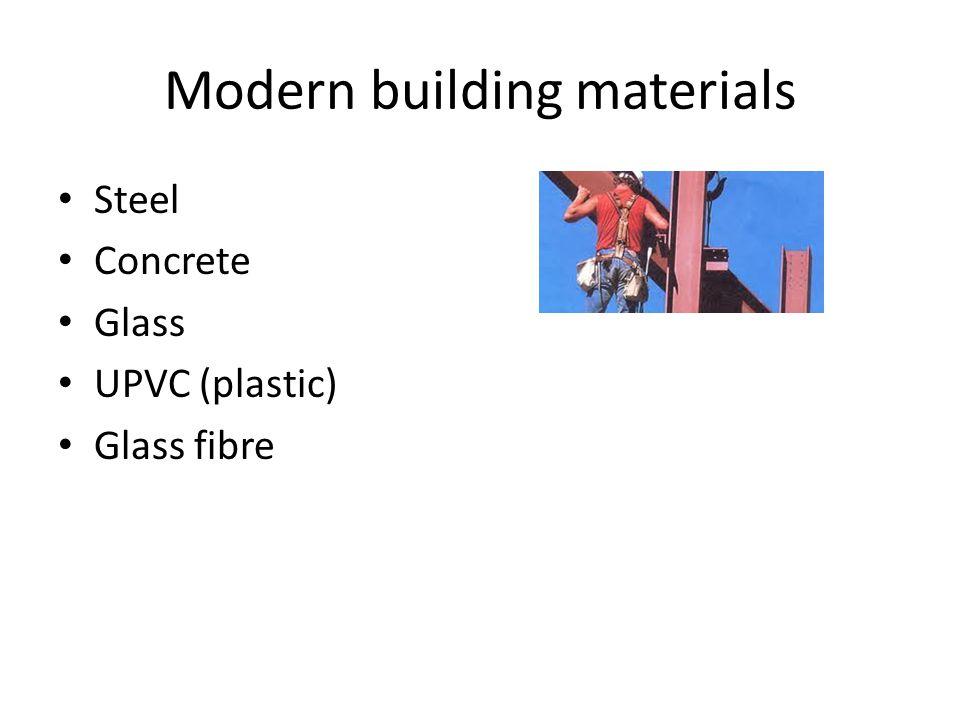 Modern building materials Steel Concrete Glass UPVC (plastic) Glass fibre