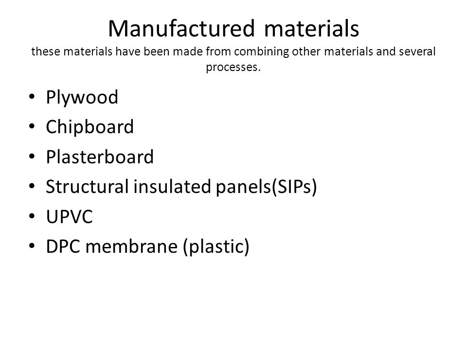 Manufactured materials these materials have been made from combining other materials and several processes.