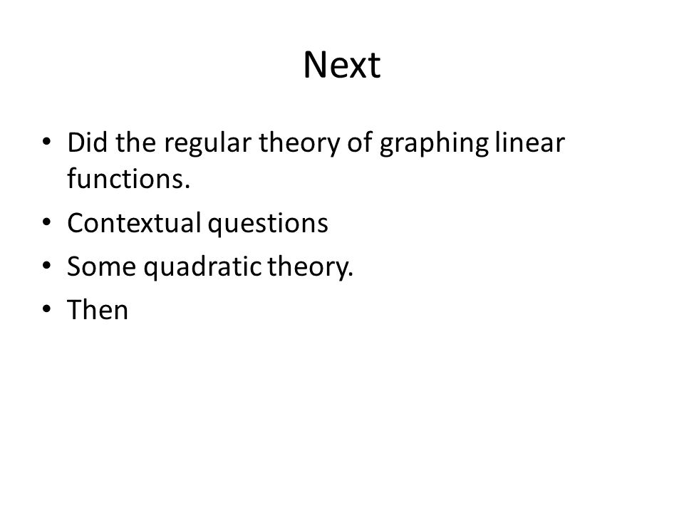 Next Did the regular theory of graphing linear functions.