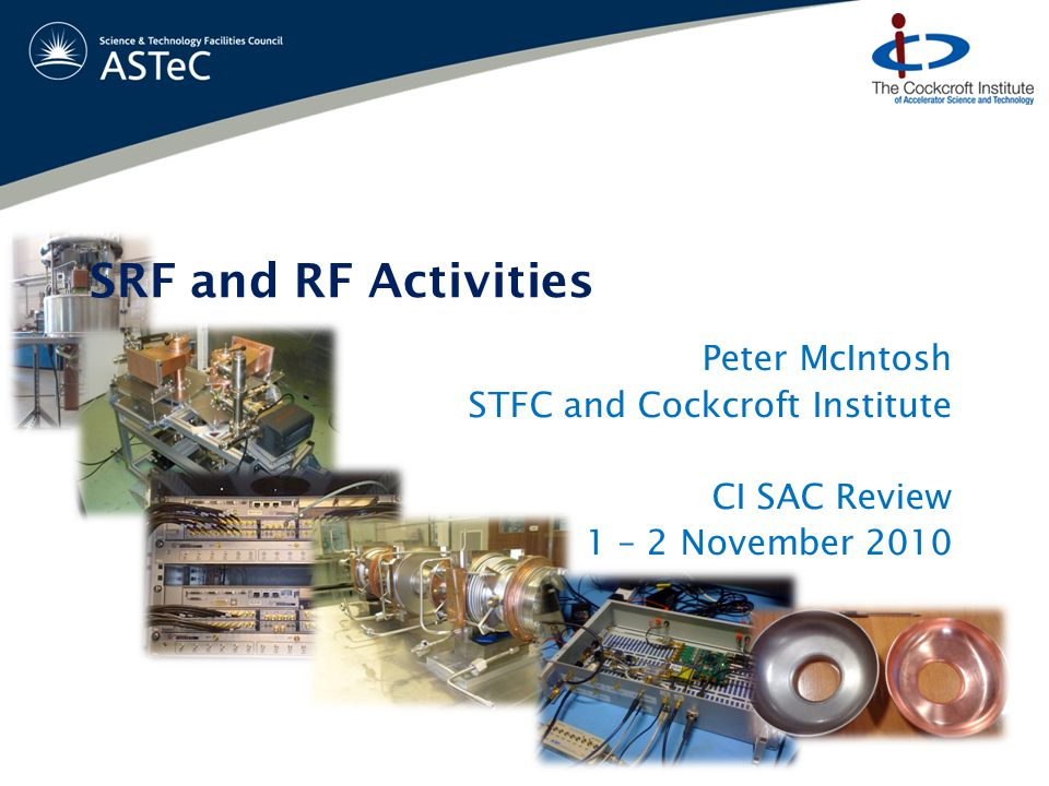 Peter McIntosh STFC and Cockcroft Institute CI SAC Review 1 – 2 November 2010 SRF and RF Activities