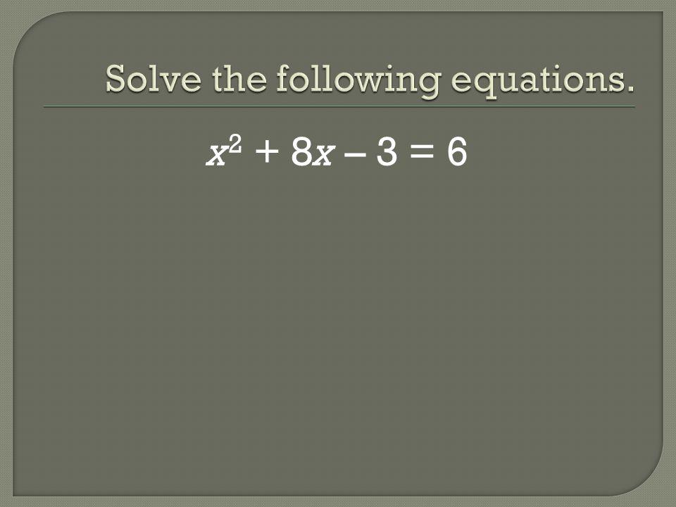 x 2 + 8x – 3 = 6