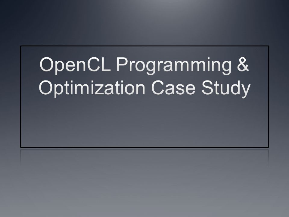 Other Resources Well known optimization case studies for GPU programming CUDPP and Thrust provide CUDA implementations of parallel prefix sum, reductions and parallel sorting The parallelization strategies and GPU specific optimizations in CUDA implementations can usually be applied to OpenCL as well CUDPP http://code.google.com/p/cudpp/http://code.google.com/p/cudpp/ Thrust http://code.google.com/p/thrust/http://code.google.com/p/thrust/ Histogram on GPUs The Nvidia and AMD GPU computing SDK provide different implementations for 64 and 256 bin Histograms Diagonal Sparse Matrix Vector Multiplication - OpenCL Optimization example on AMD GPUs and multi-core CPUs http://developer.amd.com/documentation/articles/Pages/OpenCL-Optimization- Case-Study.aspx http://developer.amd.com/documentation/articles/Pages/OpenCL-Optimization- Case-Study.aspx GPU Gems which provides a wide range of CUDA optimization studies