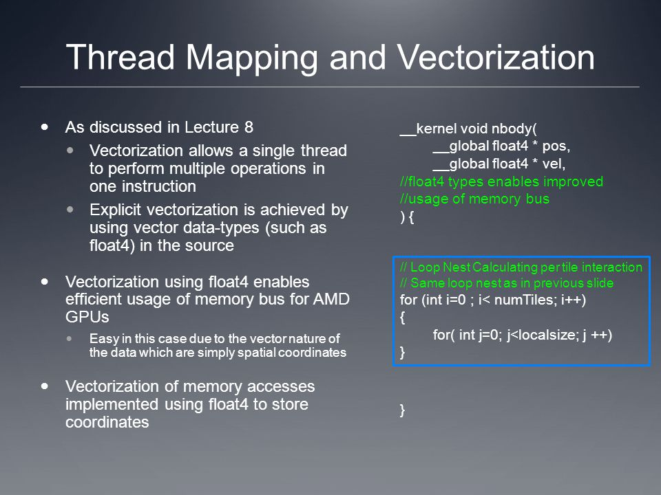 Thread Mapping and Vectorization As discussed in Lecture 8 Vectorization allows a single thread to perform multiple operations in one instruction Expl