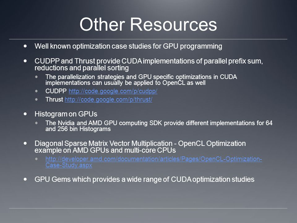 Other Resources Well known optimization case studies for GPU programming CUDPP and Thrust provide CUDA implementations of parallel prefix sum, reducti