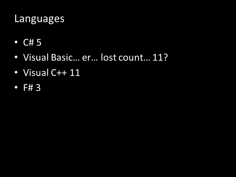 Languages C# 5 Visual Basic… er… lost count… 11 Visual C++ 11 F# 3