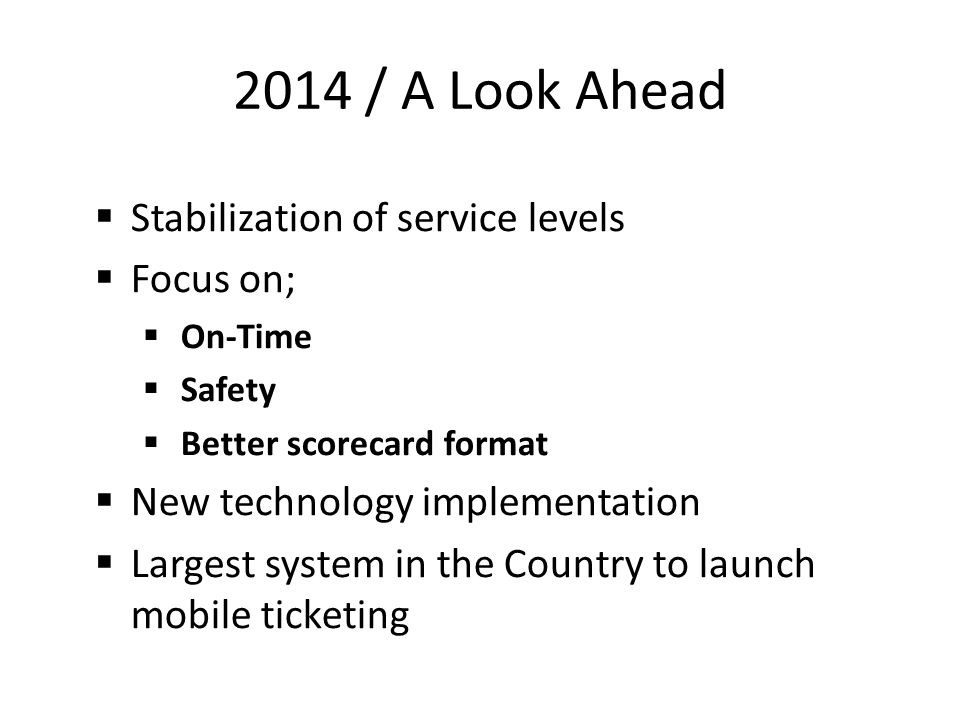Stabilization of service levels Focus on; On-Time Safety Better scorecard format New technology implementation Largest system in the Country to launch mobile ticketing