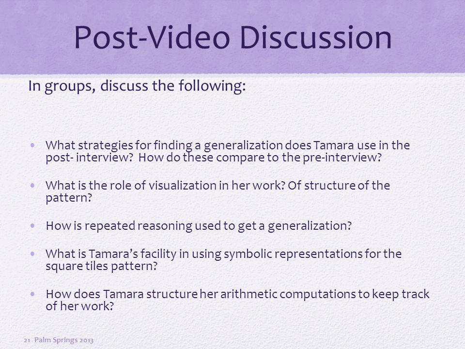 Post-Video Discussion In groups, discuss the following: What strategies for finding a generalization does Tamara use in the post- interview.