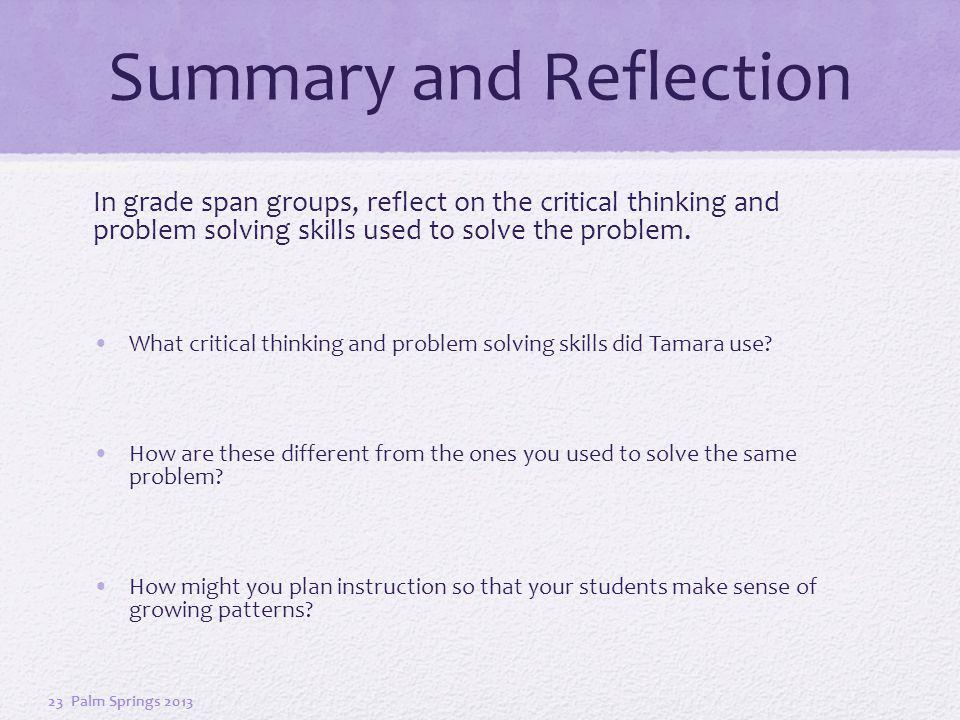 Summary and Reflection In grade span groups, reflect on the critical thinking and problem solving skills used to solve the problem.