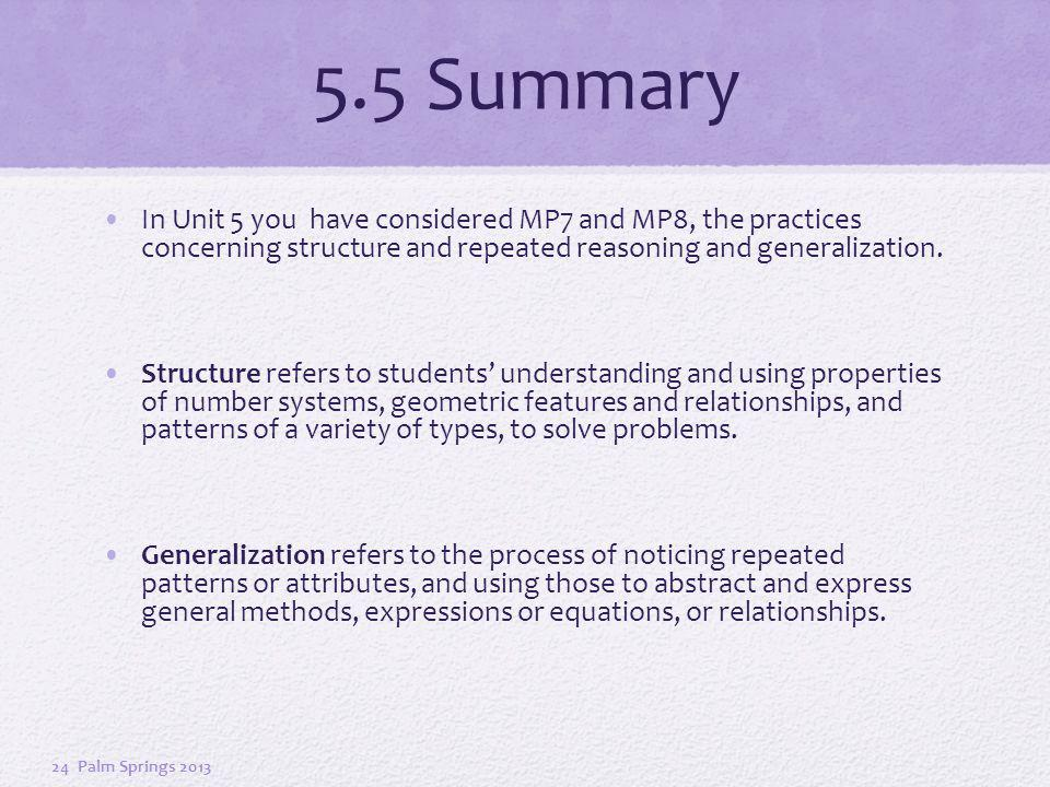 5.5 Summary In Unit 5 you have considered MP7 and MP8, the practices concerning structure and repeated reasoning and generalization.