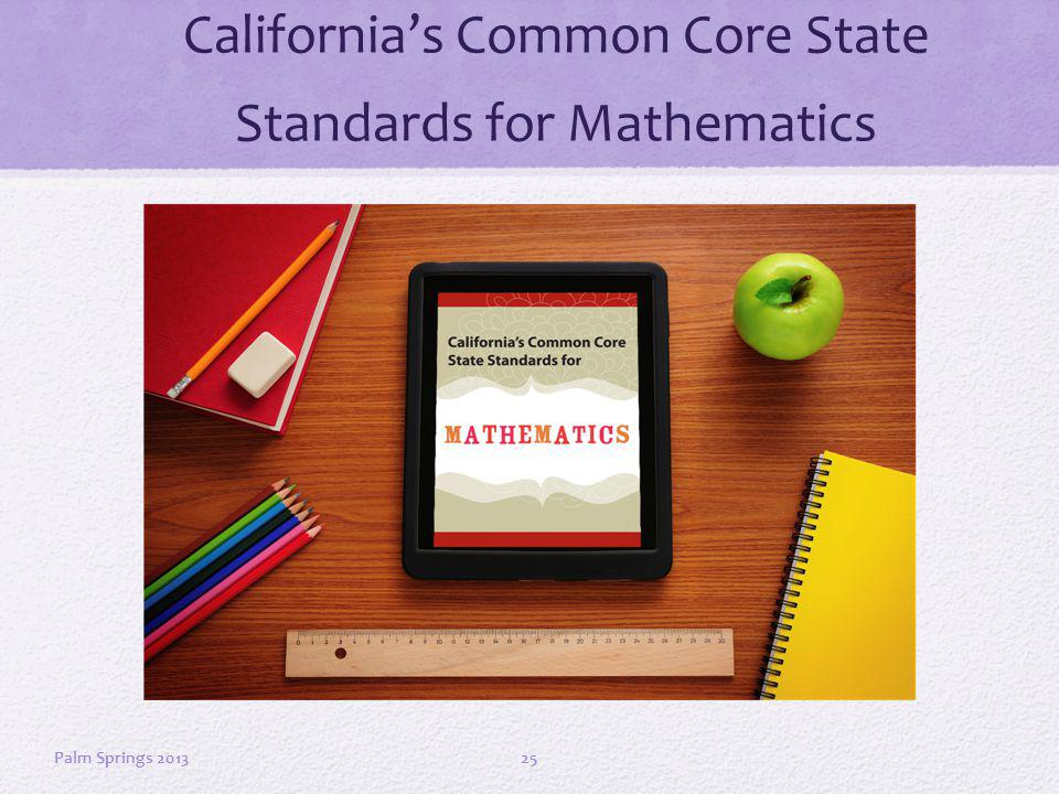 Californias Common Core State Standards for Mathematics 25Palm Springs 2013