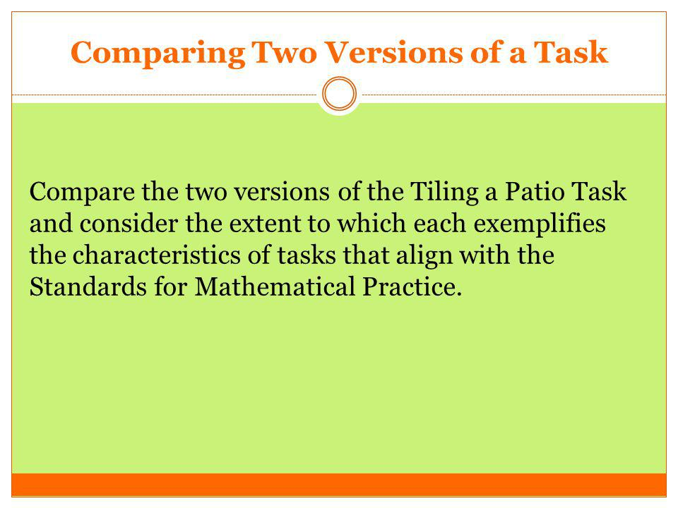 Comparing Two Versions of a Task Compare the two versions of the Tiling a Patio Task and consider the extent to which each exemplifies the characteris