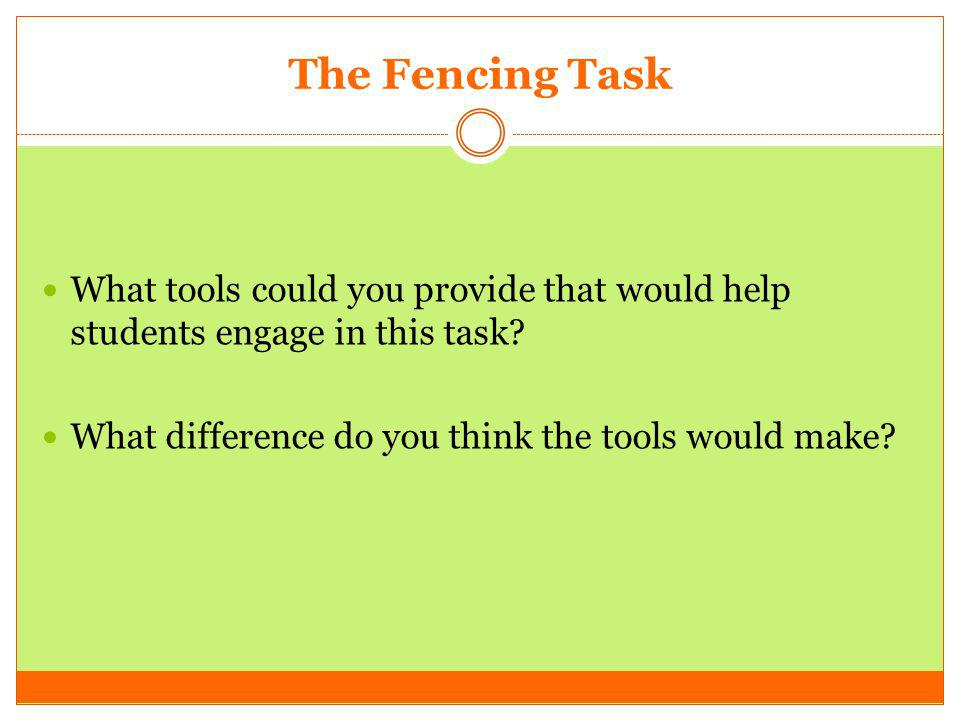 The Fencing Task What tools could you provide that would help students engage in this task? What difference do you think the tools would make?