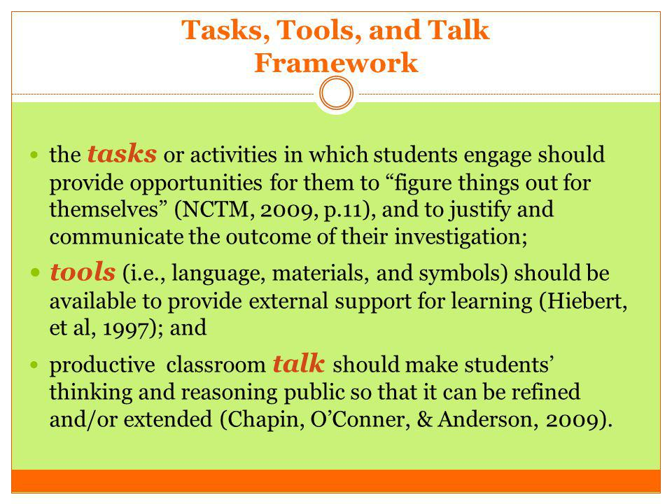 Tasks, Tools, and Talk Framework the tasks or activities in which students engage should provide opportunities for them to figure things out for thems