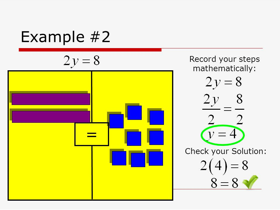 Example #2 = Record your steps mathematically: Check your Solution: