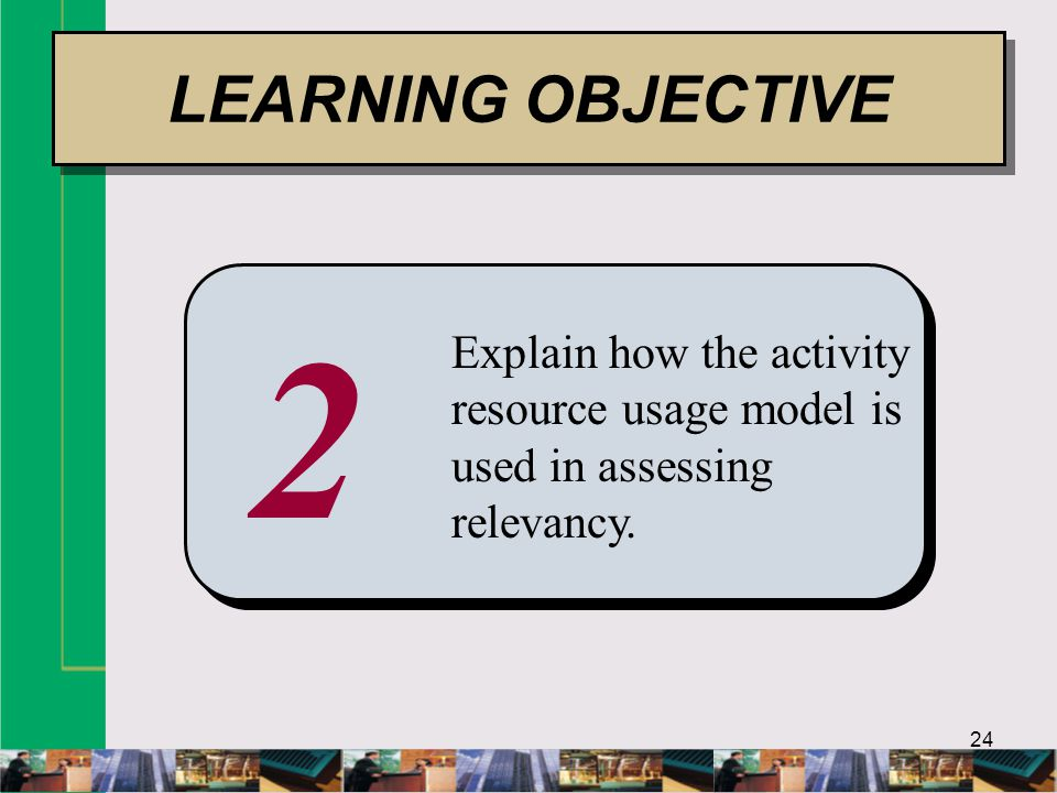 24 2 Explain how the activity resource usage model is used in assessing relevancy.