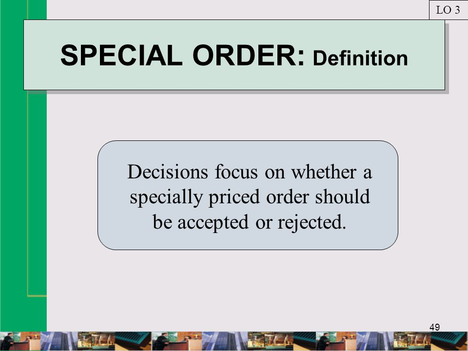 49 SPECIAL ORDER: Definition Decisions focus on whether a specially priced order should be accepted or rejected.