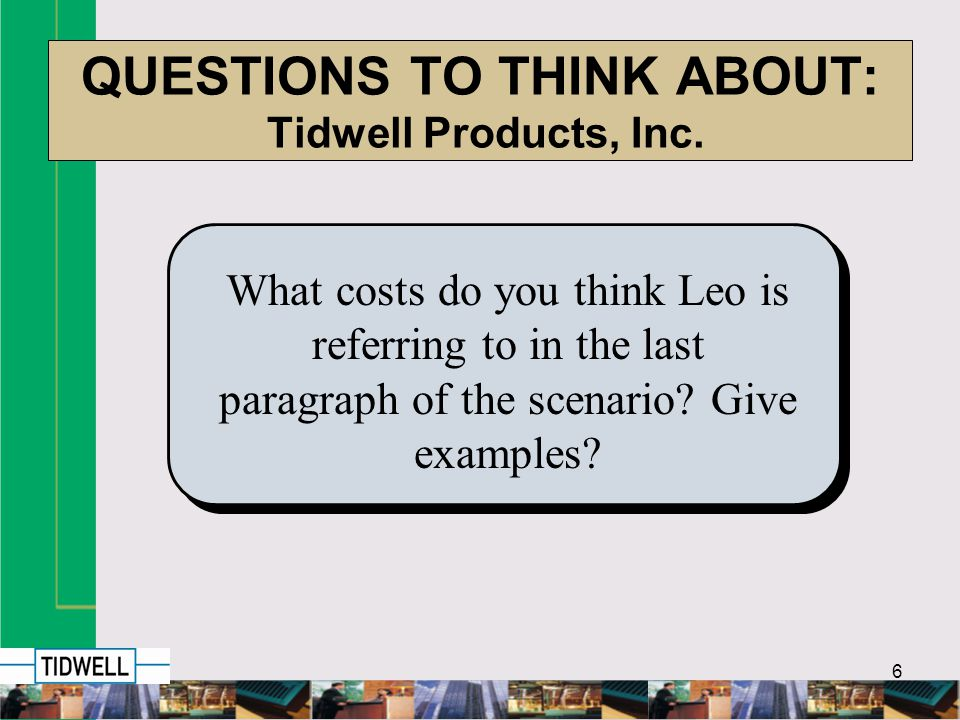17 TIDWELLS TACTICAL MODEL: Detailed Costs Tidwell Productions estimates the following costs for feasible alternatives #4 & #5 are equal: LO 1 Alt.
