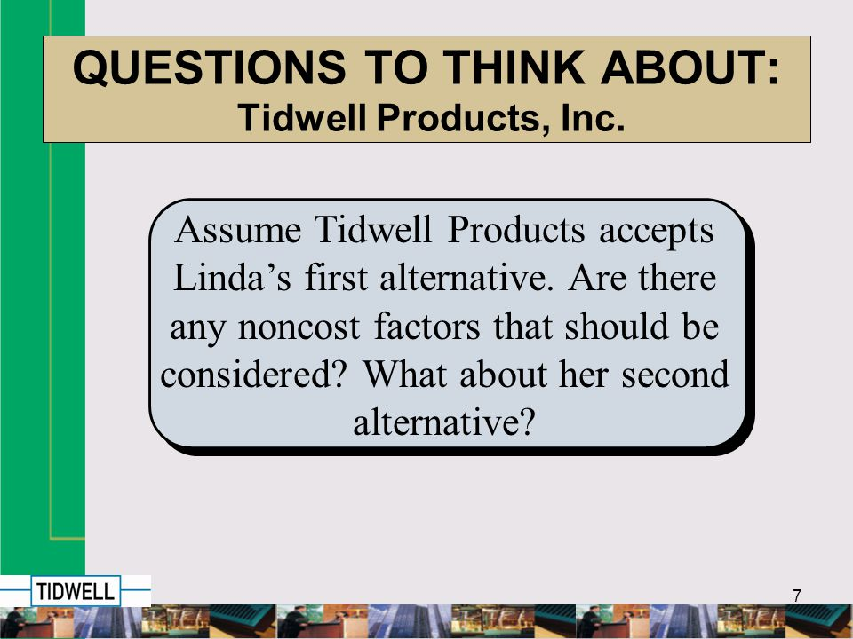 18 TIDWELLS TACTICAL MODEL: Detailed Costs Tidwell Productions estimates the following relevant total costs for feasible alternatives #4 & #5 are different: Although costs of Alternative #4 exceed the costs of Alternative #5, qualitative factors outweigh cost concerns.