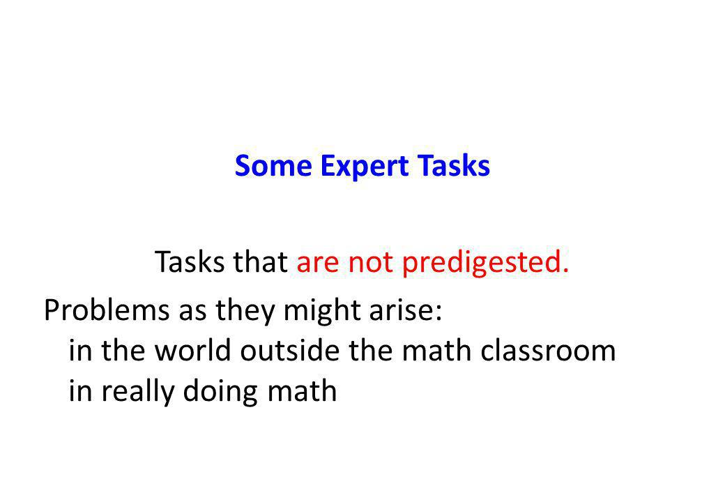 Some Expert Tasks Tasks that are not predigested.