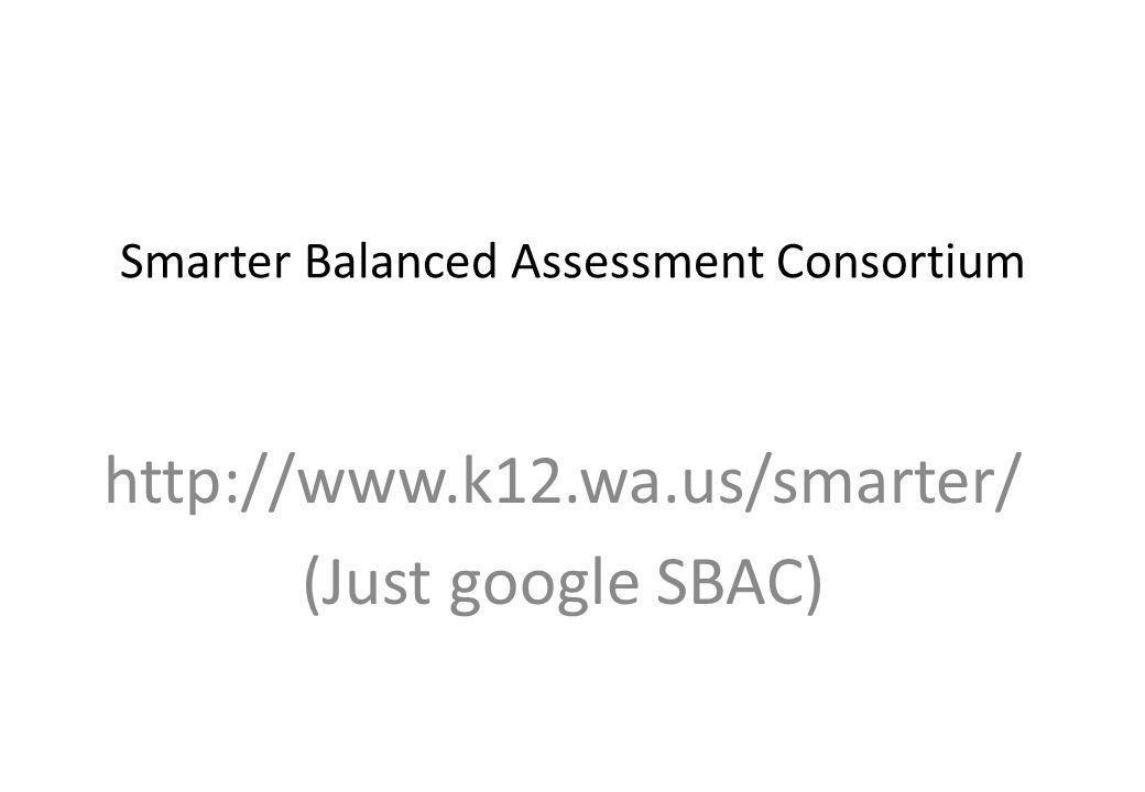 Smarter Balanced Assessment Consortium http://www.k12.wa.us/smarter/ (Just google SBAC)