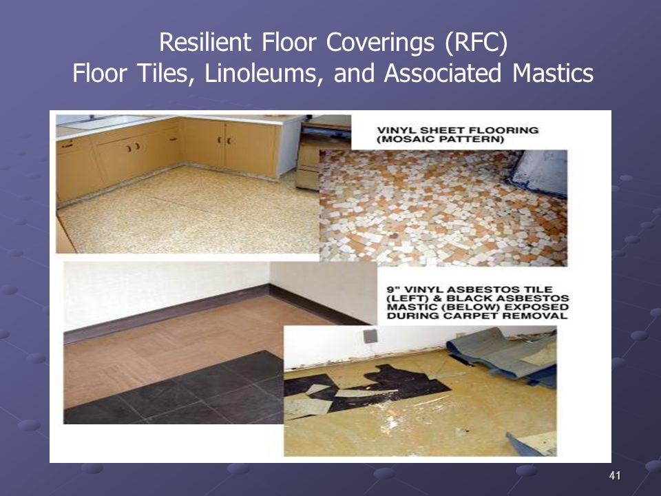 41 Resilient Floor Coverings (RFC) Floor Tiles, Linoleums, and Associated Mastics