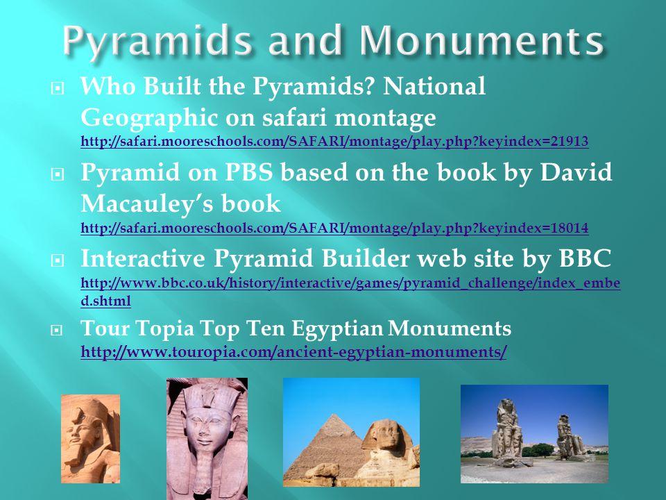 Who Built the Pyramids? National Geographic on safari montage http://safari.mooreschools.com/SAFARI/montage/play.php?keyindex=21913 http://safari.moor