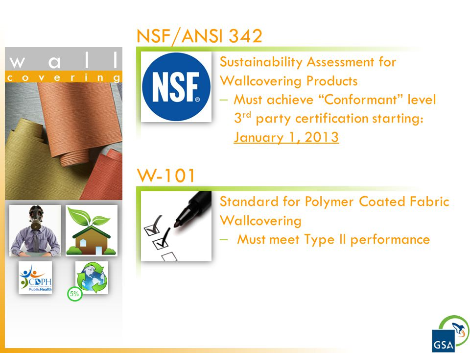 wall covering Sustainability Assessment for Wallcovering Products Must achieve Conformant level 3 rd party certification starting: January 1, 2013 NSF