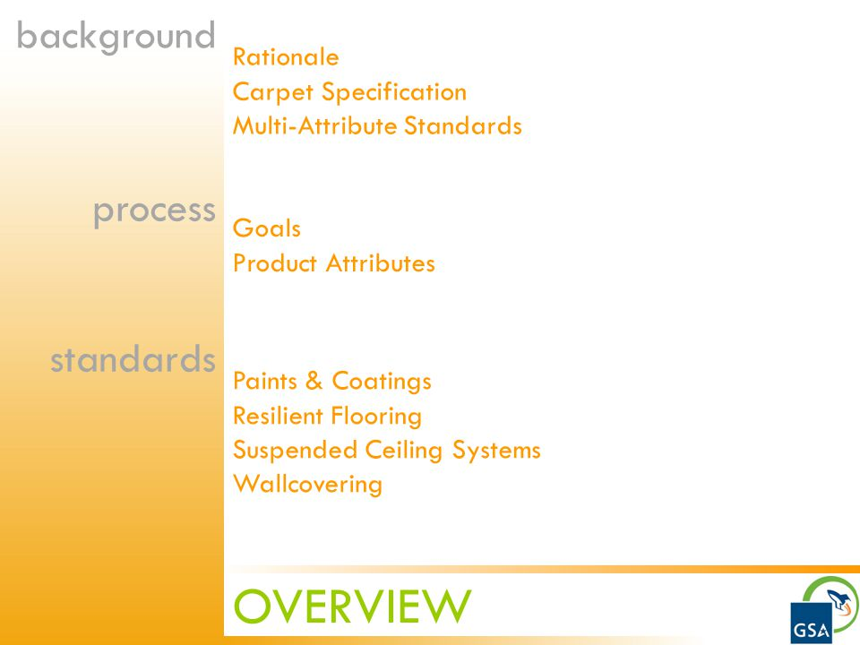 OVERVIEW Rationale Carpet Specification Multi-Attribute Standards background process standards Goals Product Attributes Paints & Coatings Resilient Flooring Suspended Ceiling Systems Wallcovering
