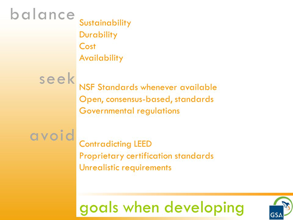 goals when developing Sustainability Durability Cost Availability balance seek avoid NSF Standards whenever available Open, consensus-based, standards