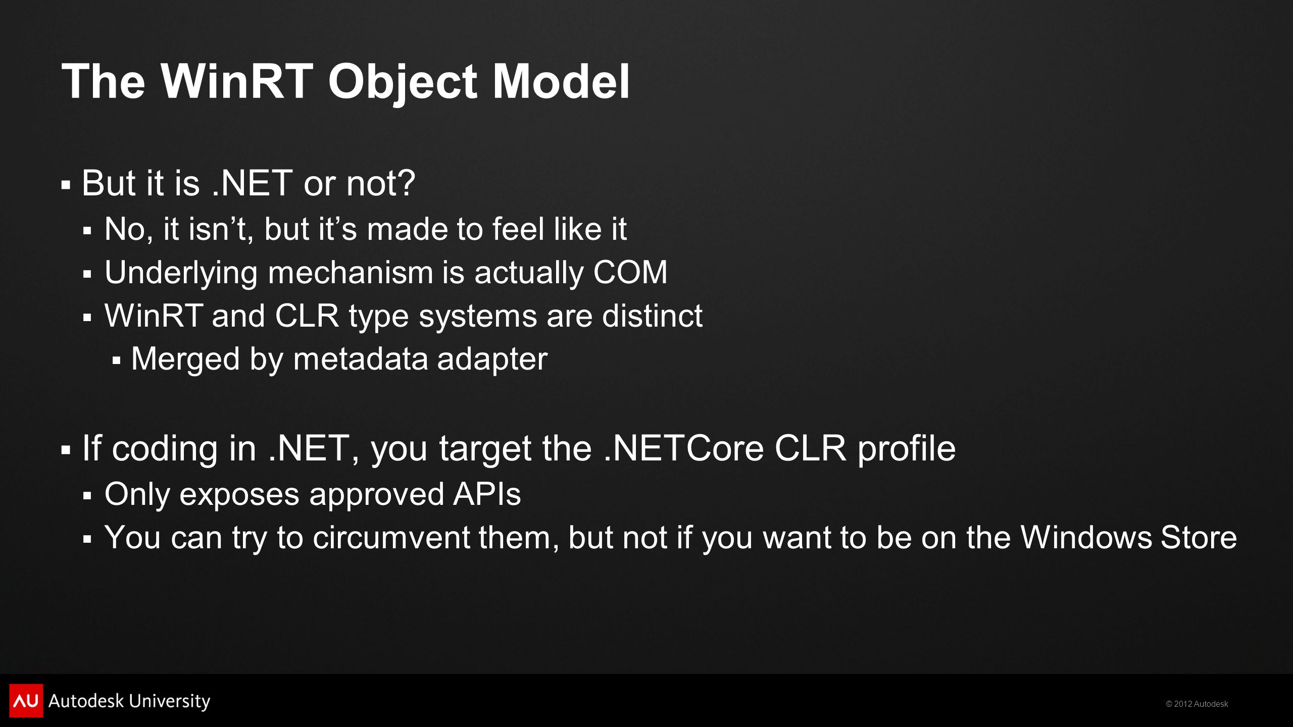 © 2012 Autodesk The WinRT Object Model But it is.NET or not.