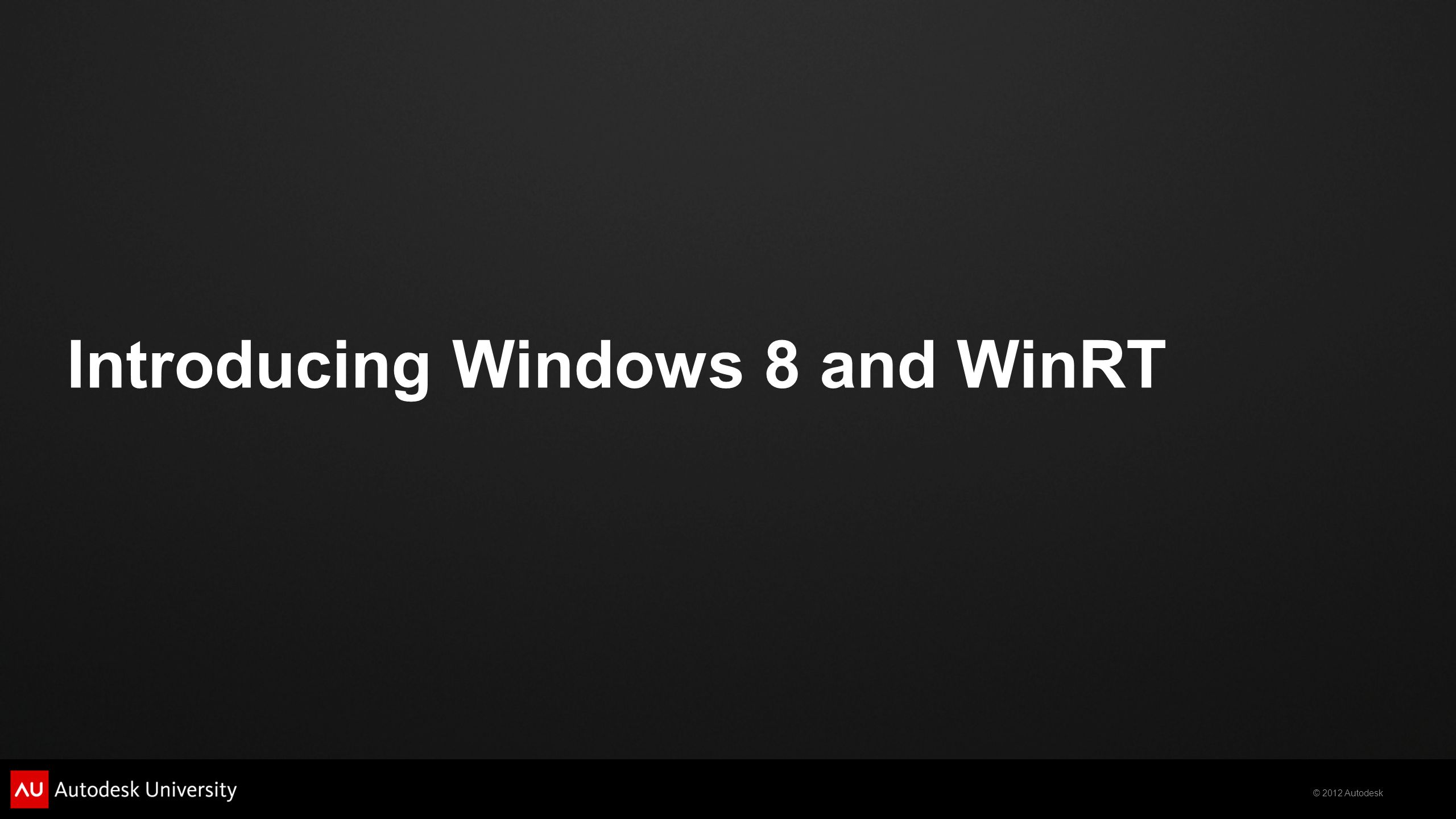 © 2012 Autodesk Introducing Windows 8 and WinRT
