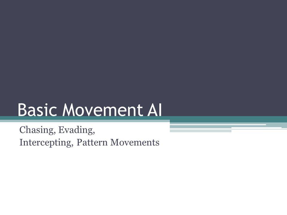 Basic Movement AI Chasing, Evading, Intercepting, Pattern Movements