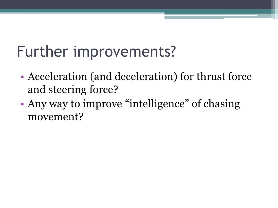 Further improvements.Acceleration (and deceleration) for thrust force and steering force.