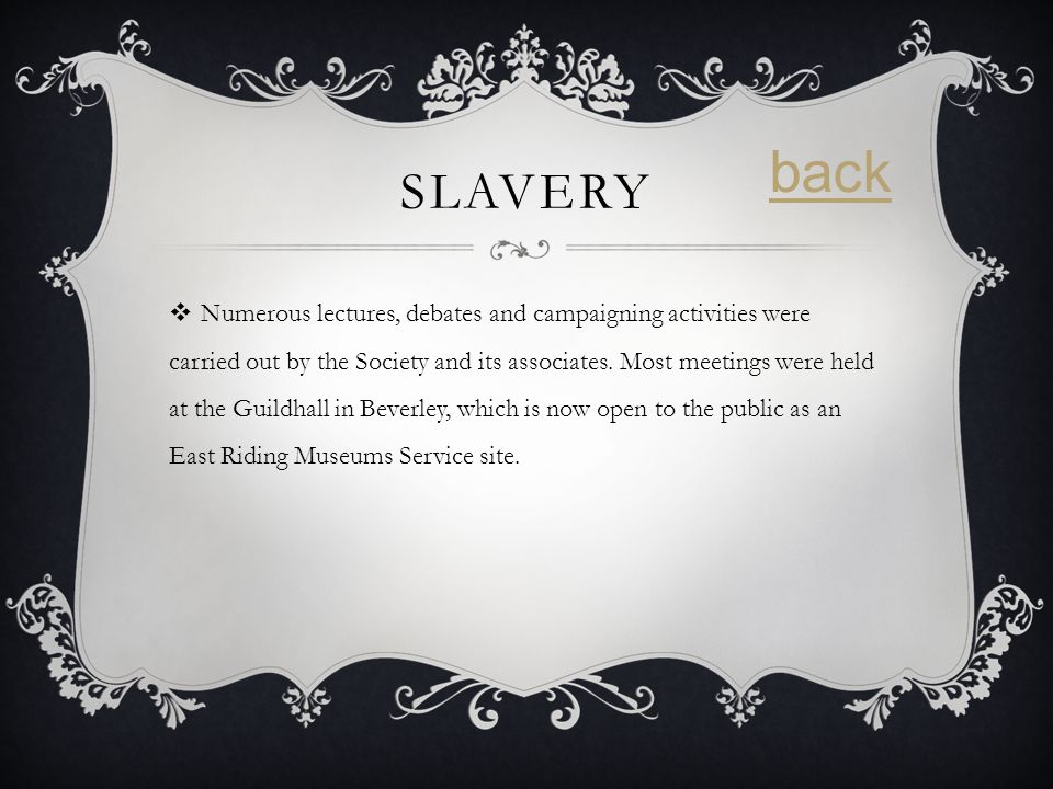 SLAVERY Numerous lectures, debates and campaigning activities were carried out by the Society and its associates.