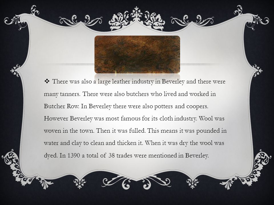 There was also a large leather industry in Beverley and there were many tanners.