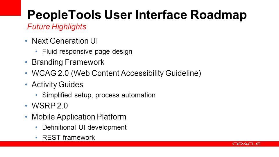 PeopleTools User Interface Roadmap Future Highlights Next Generation UI Fluid responsive page design Branding Framework WCAG 2.0 (Web Content Accessib