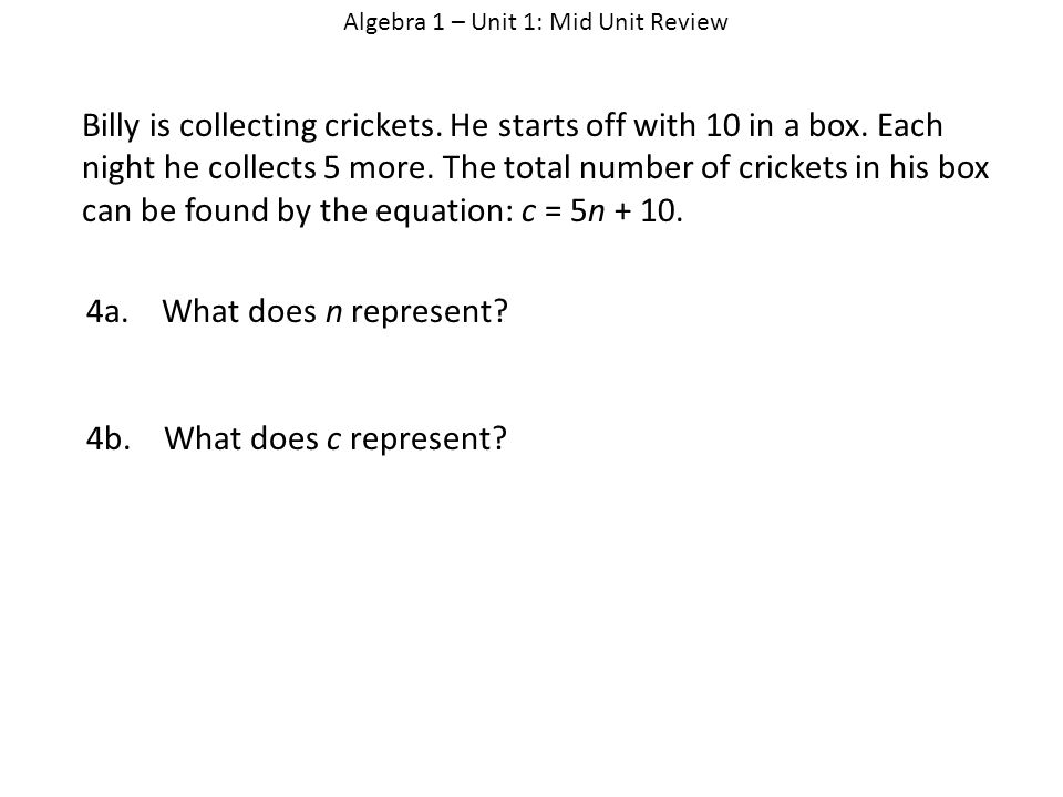 Algebra 1 – Unit 1: Mid Unit Review Billy is collecting crickets.