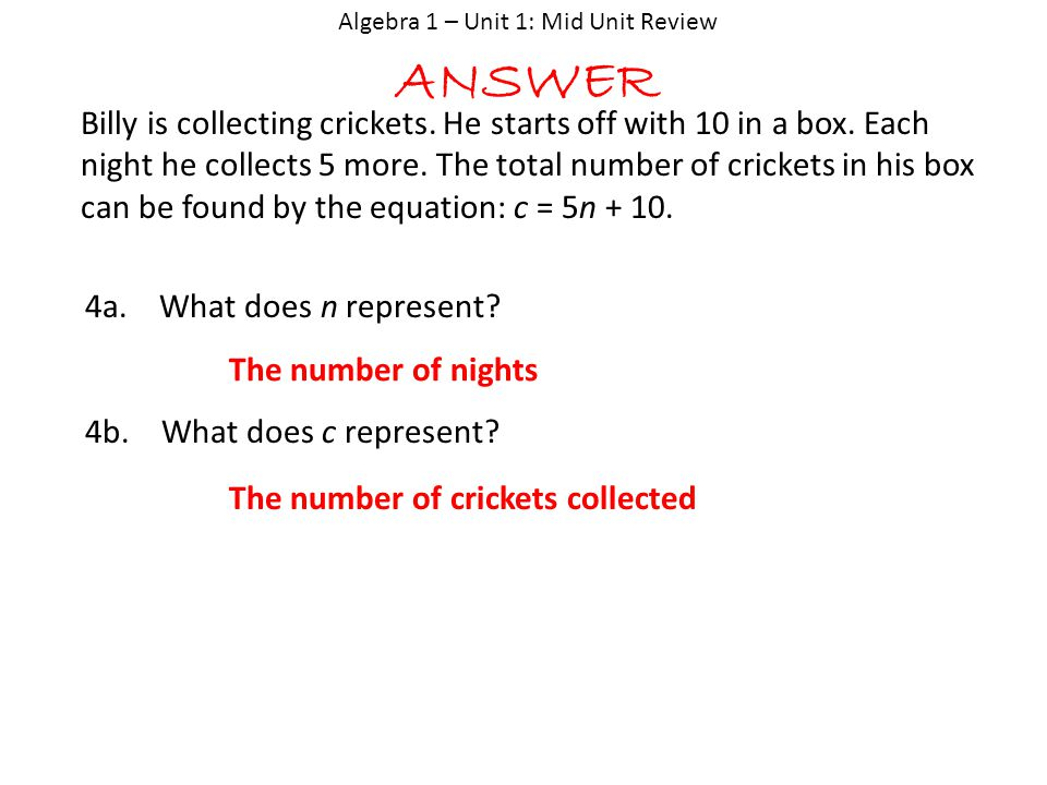 Algebra 1 – Unit 1: Mid Unit Review ANSWER Billy is collecting crickets.